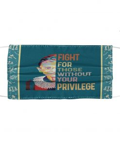 RBG Fight For Those Without Your Privilege face mask2