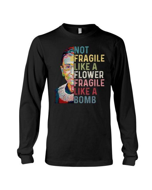 RBG Not Fragile Like A Flower Fragile Like A Bomb Long sleeve