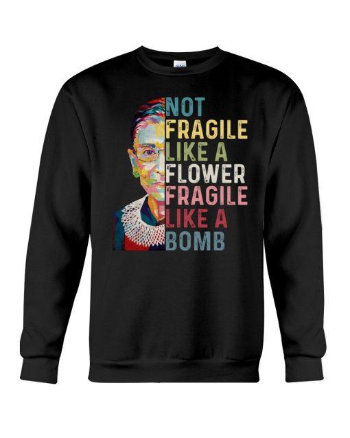RBG Not Fragile Like A Flower Fragile Like A Bomb Sweatshirt