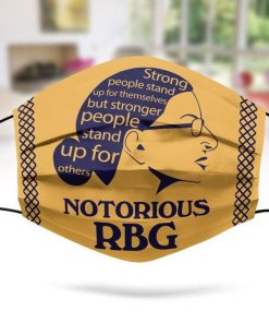 RBG Notorious strong people stand up for themselves but stronger people stand up for others face mask