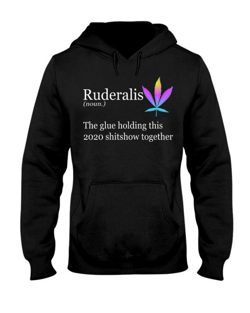 Ruderalis definition The glue holding this 2020 shitshow together Hoodie