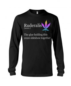 Ruderalis definition The glue holding this 2020 shitshow together Long sleeve
