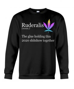 Ruderalis definition The glue holding this 2020 shitshow together Sweatshirt