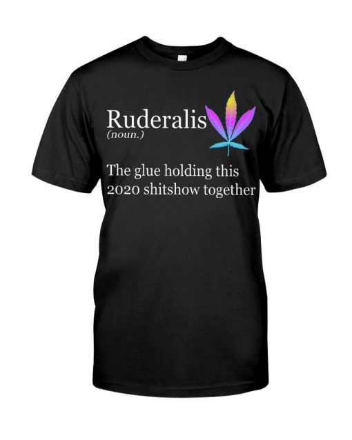 Ruderalis definition The glue holding this 2020 shitshow together T-shirt