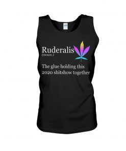 Ruderalis definition The glue holding this 2020 shitshow together tank top