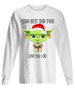 Santa Yoda best dad ever Love you I do Christmas Long sleeve