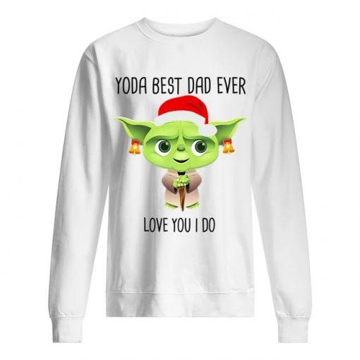Santa Yoda best dad ever Love you I do Christmas Sweatshirt
