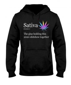 Sativa definition The glue holding this 2020 shitshow together Hoodie