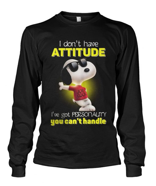 Snoopy I Don't Have Attitude I've Got A Personality You Can't Handle long sleeve