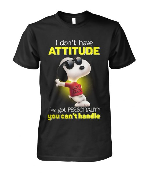 Snoopy I Don't Have Attitude I've Got A Personality You Can't Handle shirt