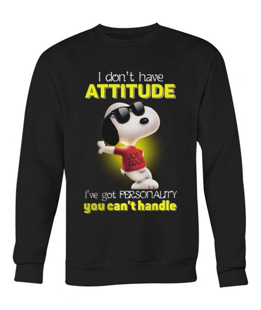 Snoopy I Don't Have Attitude I've Got A Personality You Can't Handle sweatshirt