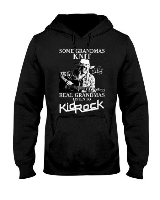 Some grandmas knit Real grandmas listen to Kid Rock hoodie