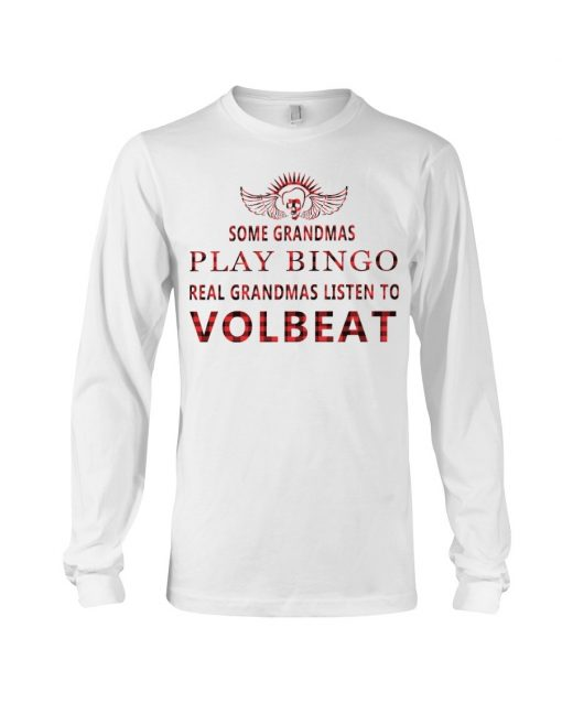Some grandmas play bingo Real grandmas listen to Volbeat Long sleeve