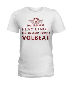 Some grandmas play bingo Real grandmas listen to Volbeat T-shirt