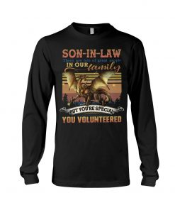 Son-in-law there are lots of great people in our family but you're special you volunteered Long sleeve