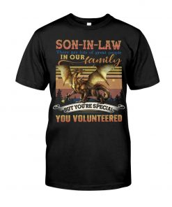 Son-in-law there are lots of great people in our family but you're special you volunteered T-shirt