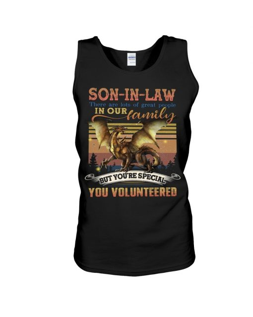 Son-in-law there are lots of great people in our family but you're special you volunteered tank top