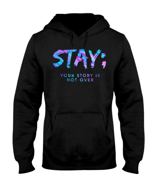Stay your story is not over semicolon Hoodie