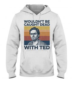 Ted Bundy Wouldn't Be Caught Dead With Ted Hoodie