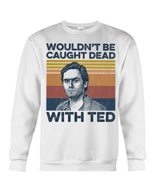 Ted Bundy Wouldn't Be Caught Dead With Ted Sweatshirt