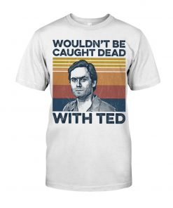 Ted Bundy Wouldn't Be Caught Dead With Ted T-shirt