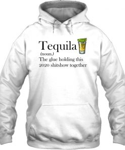 Tequila definition The glue holding this 2020 shitshow together Hoodie