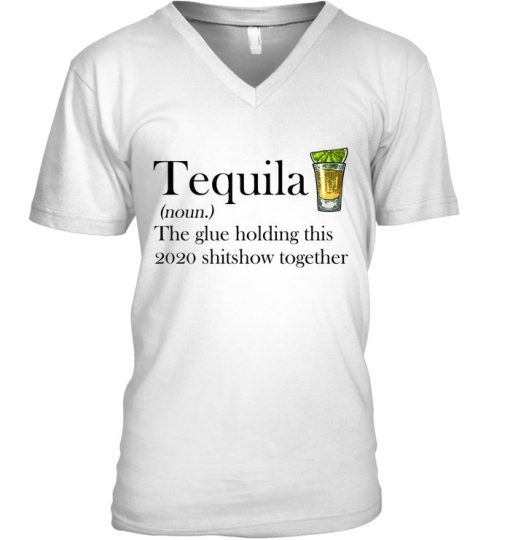 Tequila definition The glue holding this 2020 shitshow together V-neck