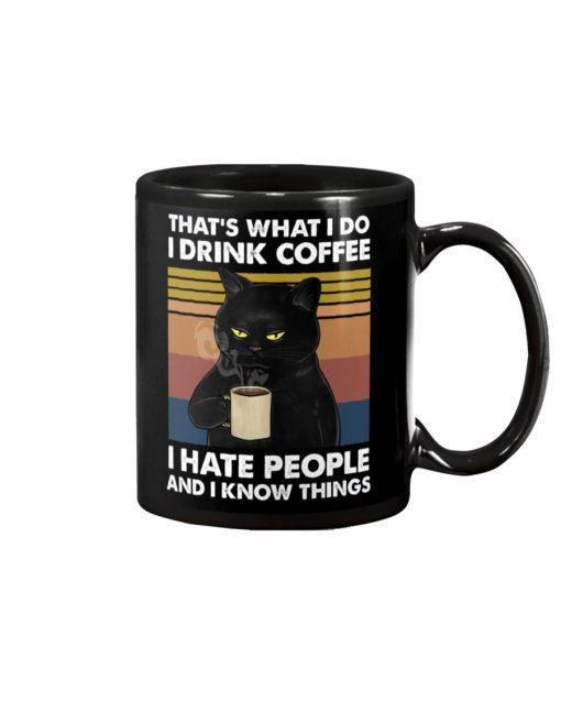 That's what I do I drink coffee I hate people and I know things mug