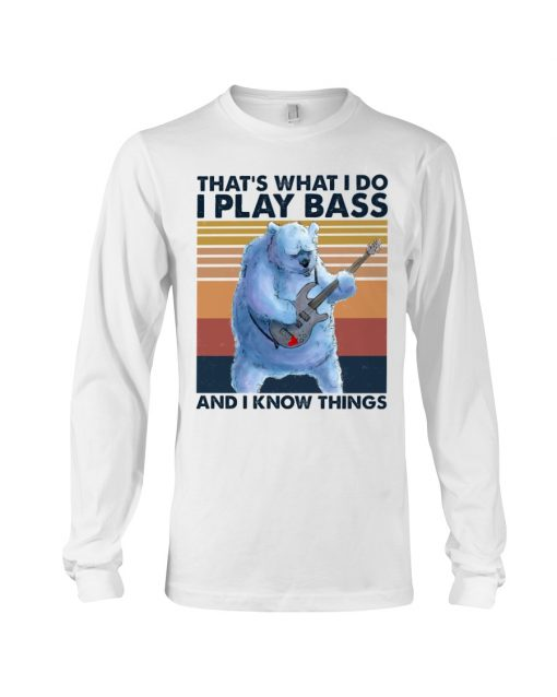 That's what I do I play bass and I know things long sleeve