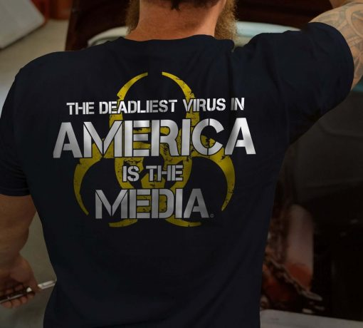 The Deadliest virus in America is the media shirt
