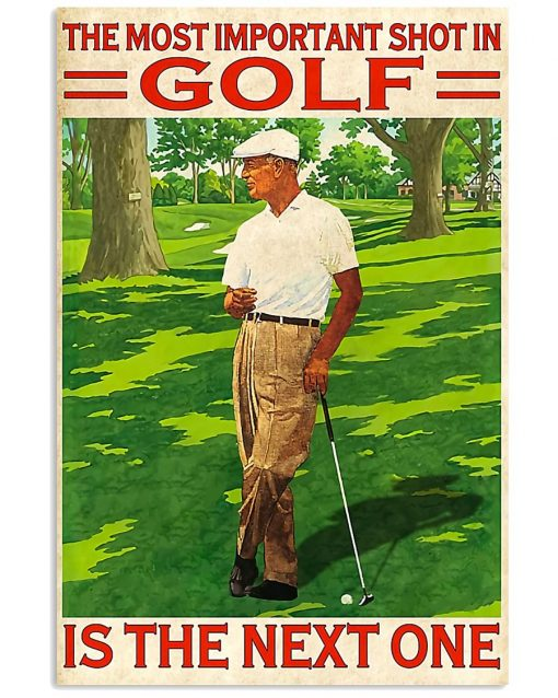 The Most Important Shot In Golf Is The Next One Poster