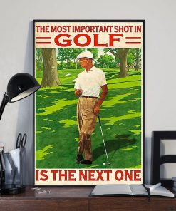 The Most Important Shot In Golf Is The Next One Poster1