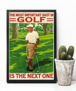 The Most Important Shot In Golf Is The Next One Poster2