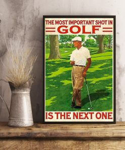The Most Important Shot In Golf Is The Next One Poster3