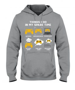 Things I do in my spare time play games watch game streams reseacrch games Hoodie