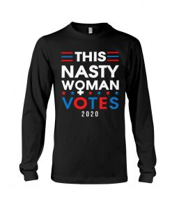 This nasty woman votes 2020 long sleeve