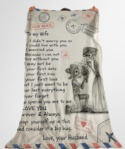 To my wife I didn't marry you so I could live with you I married you Because I can not live without you I may not be your first date Skull fleece blanket 2