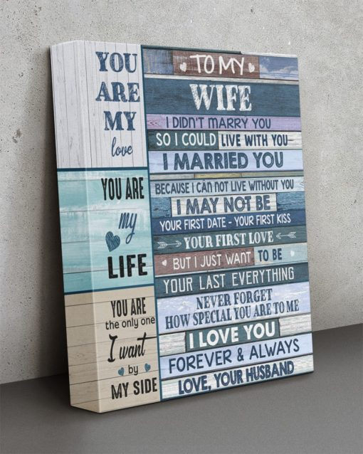 To my wife I didn't marry you so I could live with you I married you Because I can not live without you gallery wrapped canvas 1