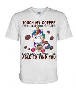 Unicorn Touch my coffee I will slap you so hard even google won't be able to find you V-neck