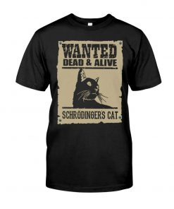 Wanted Dead Or Alive Schrodinger's Cat shirt