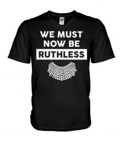 We Must Now Be Ruthless RBG v-neck