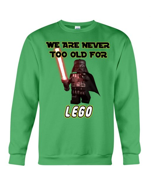 We are never too old for Lego sweatshirt