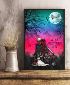 We are simply meant to be Jack Skellington and Sally The Nightmare Before Christmas poster 3