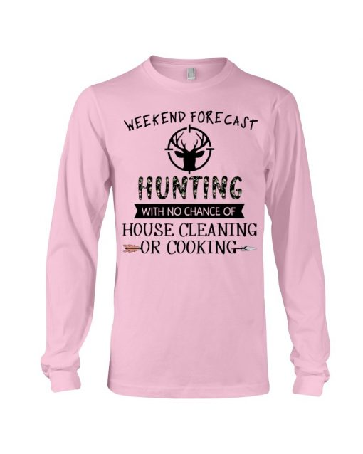 Weekend forecast hunting with no chance of house cleaning or cooking Long sleeve