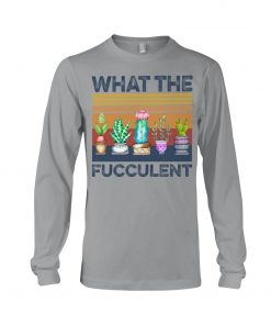 What The Fucculent Long sleeve