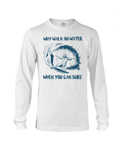 Why Walk On Water When You Can Surf Jesus long sleeve