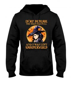 Witch - In My Defense The Moon Was Full And I Was Left Unsupervised hoodie