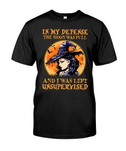 Witch - In My Defense The Moon Was Full And I Was Left Unsupervised shirt
