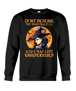 Witch - In My Defense The Moon Was Full And I Was Left Unsupervised sweatshirt
