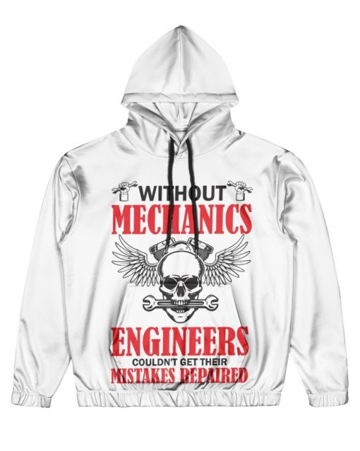 Without Mechanics Engineers Couldn't Get Their Mistakes Repaired Hoodie